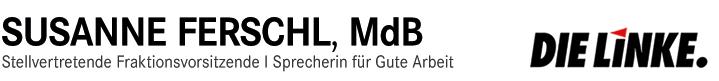 MdB Susanne Ferschl - FÜR SOZIALE GERECHTIGKEIT UND EINEN AUFBRUCH DER DEMOKRATIE