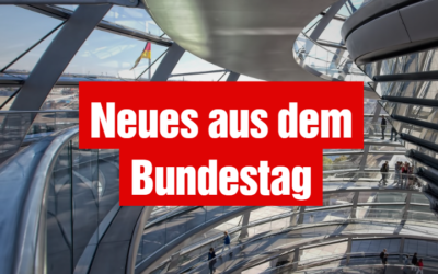 Neues aus dem Bundestag
